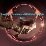 Luzides Träumen und göttliche Apathie – Teil 1