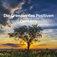 Grenzen des Positiven Denken