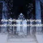 Allerheiligen u. Samhain – Ursprung, Mythos, Ritus