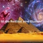 Realität ist eine Illusion