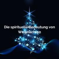 Die spirituelle Bedeutung von Weihnachten