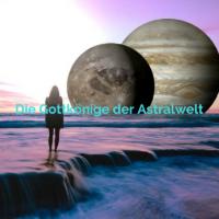 Die Gottkönige der Astralwelt