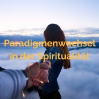 Paradigmenwechsel in der Spiritualität