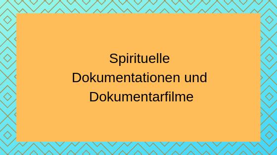 Spirituelle Dokumentationen und Dokumentarfilme