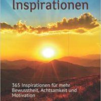365 Inspirationen für jeden Tag: 365 Inspirationen für mehr Bewusstheit, Achtsamkeit und Motivation